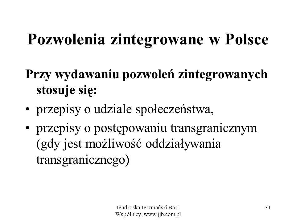 Jendrośka Jerzmański Bar i Wspólnicy; www.jjb.com.pl 31 Pozwolenia zintegrowane w Polsce Przy wydawaniu pozwoleń zintegrowanych stosuje się: przepisy