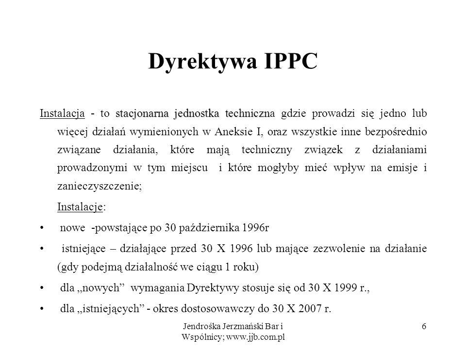 Jendrośka Jerzmański Bar i Wspólnicy; www.jjb.com.pl 7 Dyrektywa IPPC Obowiązki operatorów podejmowanie wszystkich stosownych środków zapobiegających zanieczyszczeniom, zwłaszcza przez zastosowanie najlepszych dostępnych technik - best available techniques - BAT, niepowodowanie żadnych istotnych zanieczyszczeń, unikanie wytwarzania odpadów lub - jeżeli jest to ze względów technicznych czy ekonomicznych niemożliwe - unieszkodliwianie, tak aby ograniczyć ich wpływ na środowisko, efektywne wykorzystanie energii, zapobieganie awariom przemysłowym i ograniczanie ich konsekwencji,