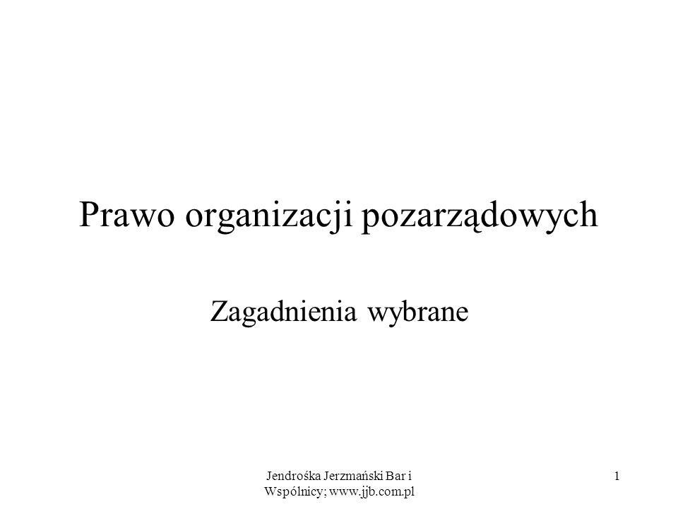 Jendrośka Jerzmański Bar i Wspólnicy; www.jjb.com.pl 1 Prawo organizacji pozarządowych Zagadnienia wybrane