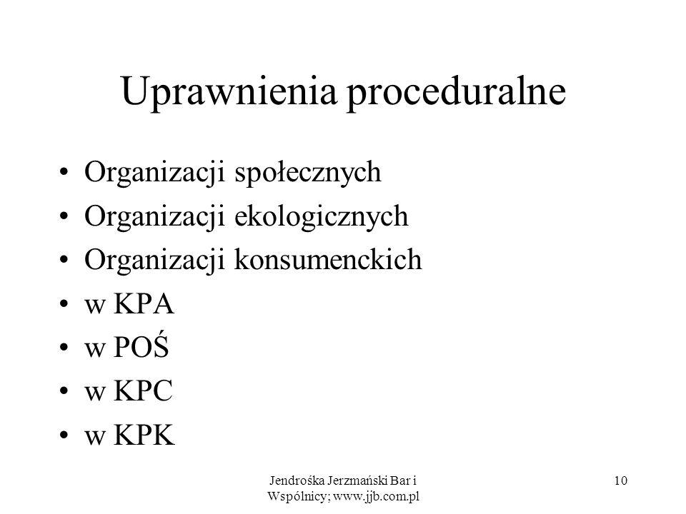 Jendrośka Jerzmański Bar i Wspólnicy; www.jjb.com.pl 10 Uprawnienia proceduralne Organizacji społecznych Organizacji ekologicznych Organizacji konsume
