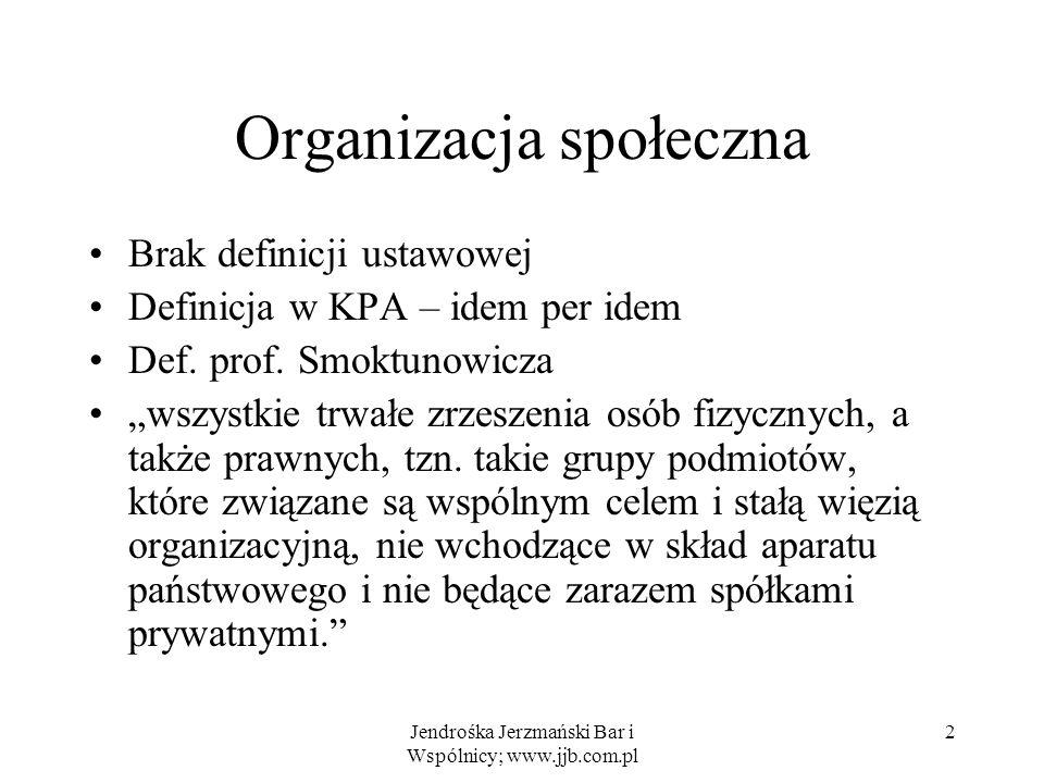 Jendrośka Jerzmański Bar i Wspólnicy; www.jjb.com.pl 2 Organizacja społeczna Brak definicji ustawowej Definicja w KPA – idem per idem Def. prof. Smokt
