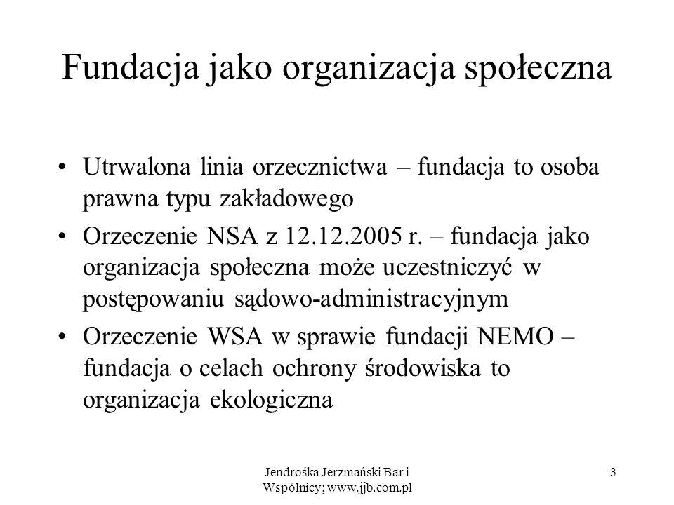 Jendrośka Jerzmański Bar i Wspólnicy; www.jjb.com.pl 3 Fundacja jako organizacja społeczna Utrwalona linia orzecznictwa – fundacja to osoba prawna typ