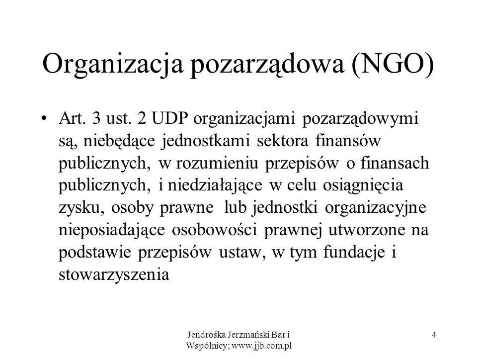 Jendrośka Jerzmański Bar i Wspólnicy; www.jjb.com.pl 4 Organizacja pozarządowa (NGO) Art. 3 ust. 2 UDP organizacjami pozarządowymi są, niebędące jedno