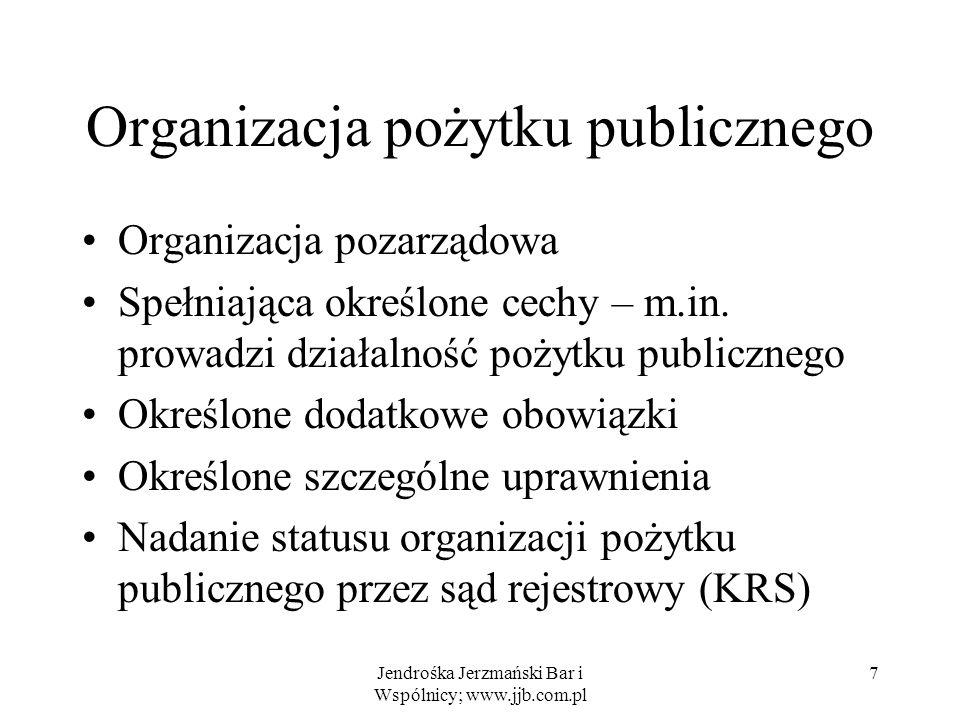 Jendrośka Jerzmański Bar i Wspólnicy; www.jjb.com.pl 7 Organizacja pożytku publicznego Organizacja pozarządowa Spełniająca określone cechy – m.in. pro