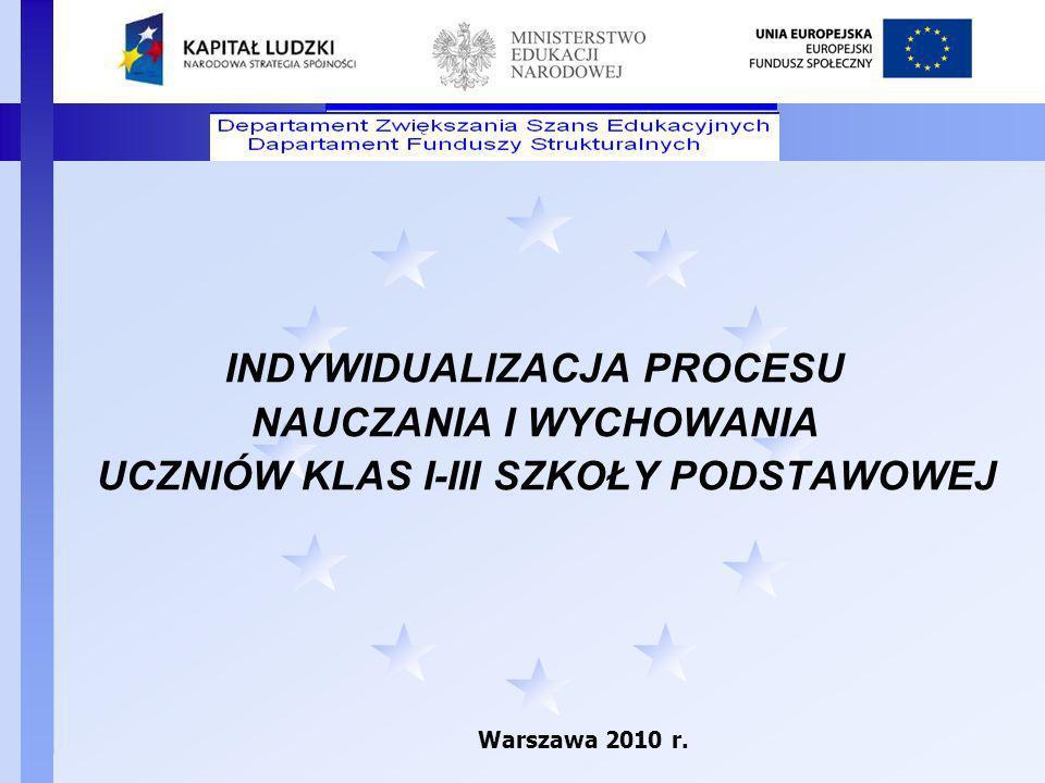 Departament Funduszy Strukturalnych INDYWIDUALIZACJA PROCESU NAUCZANIA I WYCHOWANIA UCZNIÓW KLAS I-III SZKOŁY PODSTAWOWEJ Warszawa 2010 r.