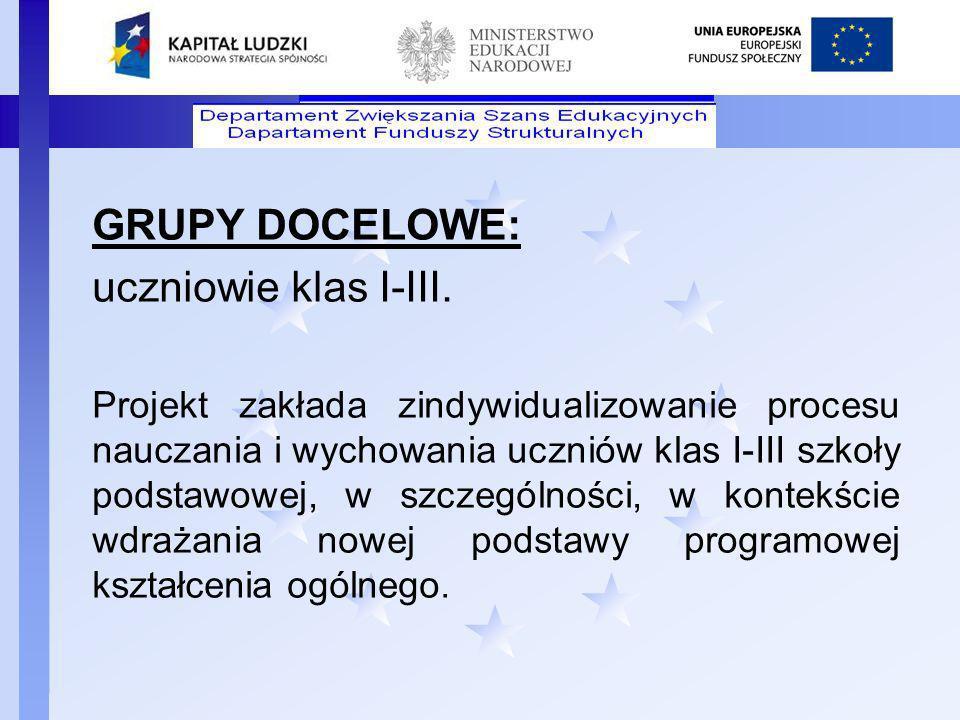 Departament Funduszy Strukturalnych GRUPY DOCELOWE: uczniowie klas I-III. Projekt zakłada zindywidualizowanie procesu nauczania i wychowania uczniów k