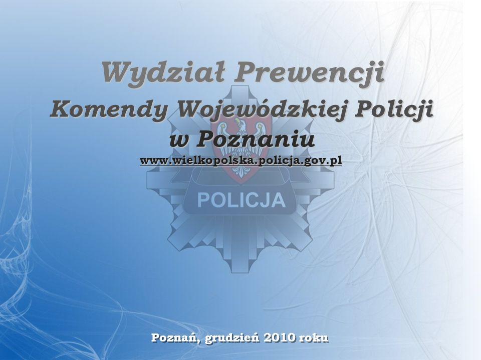 Wydział Prewencji Komendy Wojewódzkiej Policji w Poznaniu www.wielkopolska.policja.gov.pl Poznań, grudzień 2010 roku