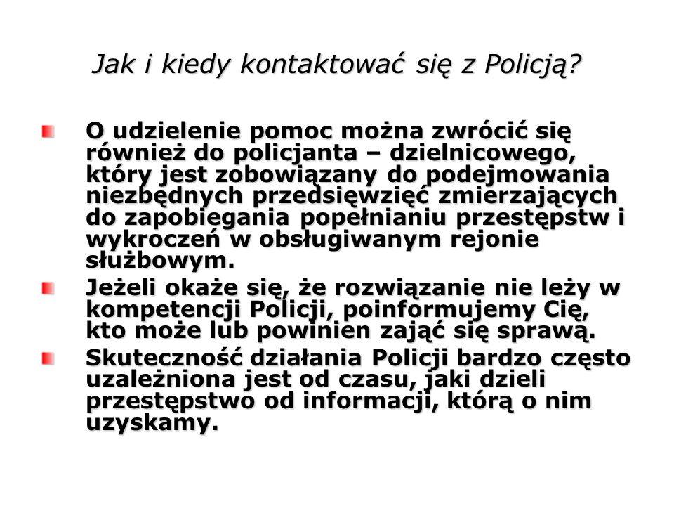 Jak i kiedy kontaktować się z Policją? O udzielenie pomoc można zwrócić się również do policjanta – dzielnicowego, który jest zobowiązany do podejmowa