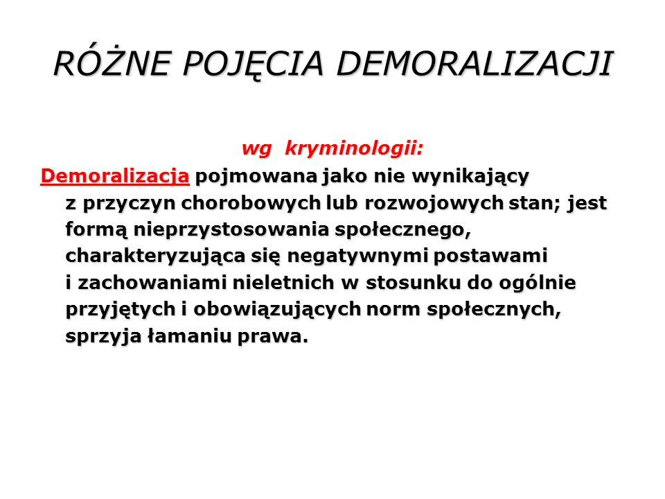 wg ustawodawcy: Demoralizacja to zachowanie polegające na naruszaniu norm etycznych (np.