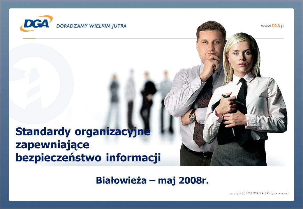 copyright (c) 2008 DGA S.A. | All rights reserved. Standardy organizacyjne zapewniające bezpieczeństwo informacji Białowieża – maj 2008r.