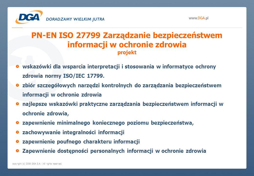 copyright (c) 2008 DGA S.A. | All rights reserved. PN-EN ISO 27799 Zarządzanie bezpieczeństwem informacji w ochronie zdrowia projekt wskazówki dla wsp