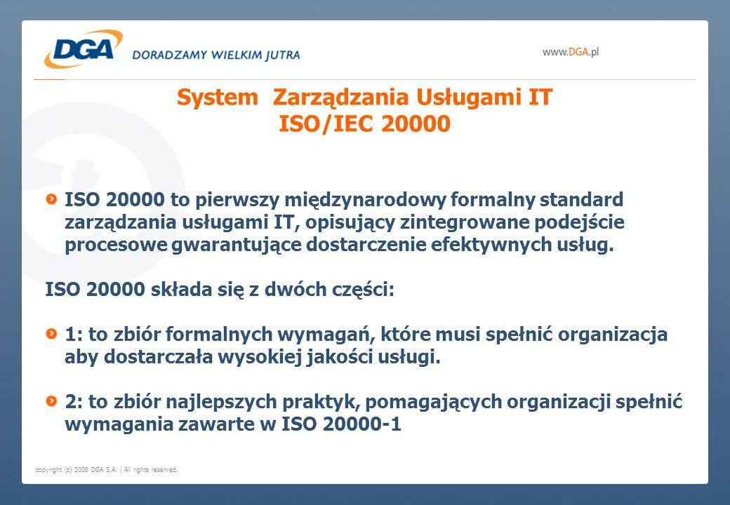 copyright (c) 2008 DGA S.A. | All rights reserved. System Zarządzania Usługami IT ISO/IEC 20000 ISO 20000 to pierwszy międzynarodowy formalny standard
