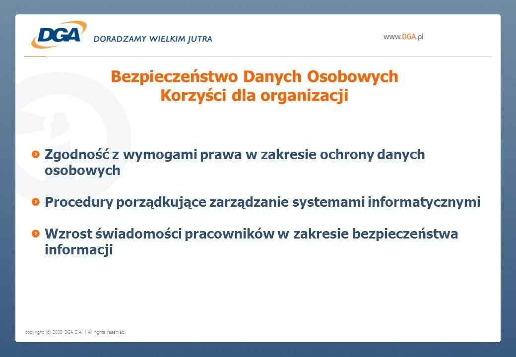 copyright (c) 2008 DGA S.A. | All rights reserved. Bezpieczeństwo Danych Osobowych Korzyści dla organizacji Zgodność z wymogami prawa w zakresie ochro