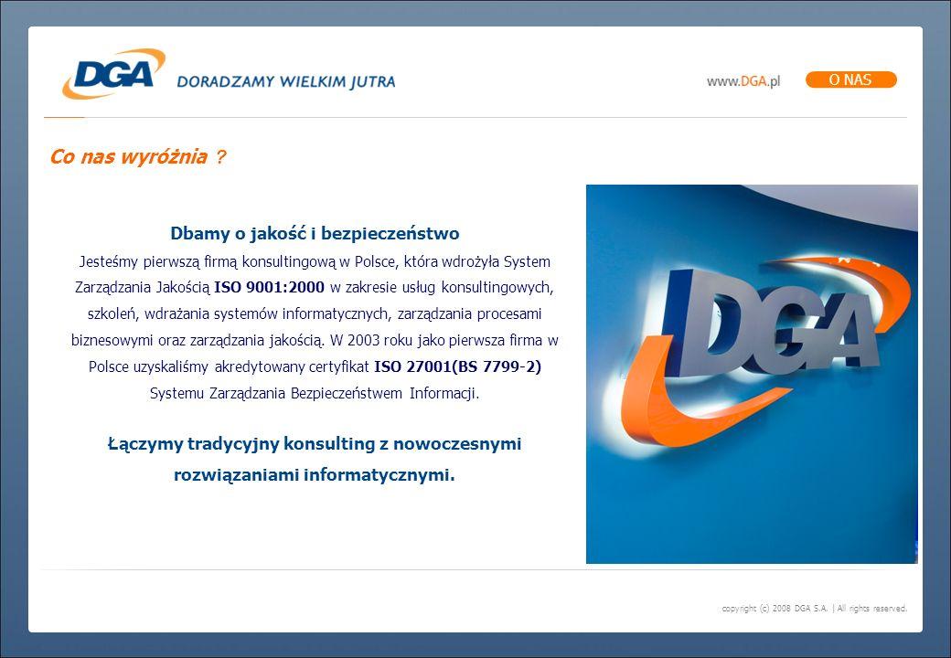 copyright (c) 2008 DGA S.A. | All rights reserved. Dbamy o jakość i bezpieczeństwo Jesteśmy pierwszą firmą konsultingową w Polsce, która wdrożyła Syst