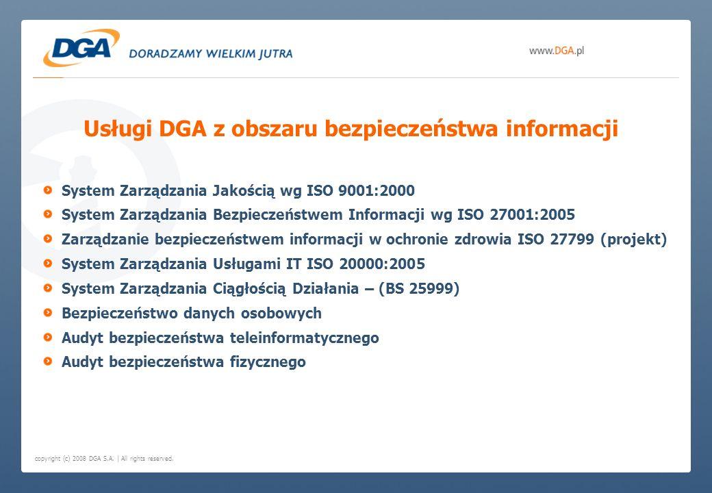 copyright (c) 2008 DGA S.A. | All rights reserved. Usługi DGA z obszaru bezpieczeństwa informacji System Zarządzania Jakością wg ISO 9001:2000 System
