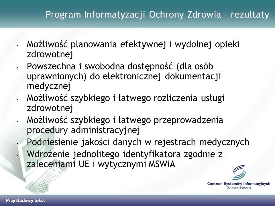 Przykładowy tekst Program Informatyzacji Ochrony Zdrowia – rezultaty Możliwość planowania efektywnej i wydolnej opieki zdrowotnej Powszechna i swobodn