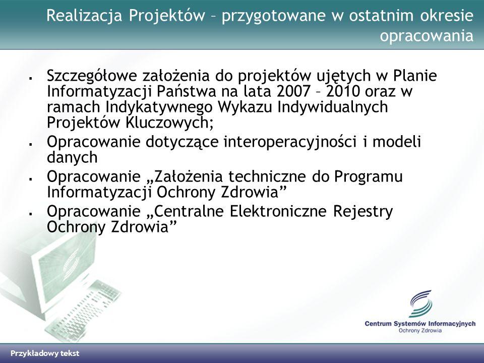 Przykładowy tekst Realizacja Projektów – przygotowane w ostatnim okresie opracowania Szczegółowe założenia do projektów ujętych w Planie Informatyzacj