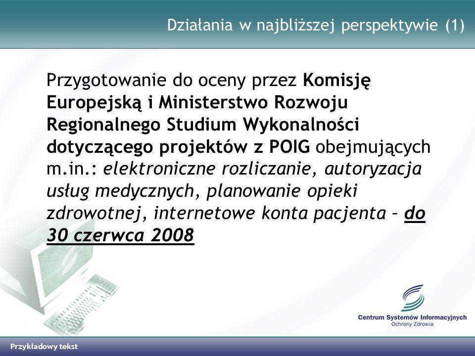 Przykładowy tekst Działania w najbliższej perspektywie (1) Przygotowanie do oceny przez Komisję Europejską i Ministerstwo Rozwoju Regionalnego Studium