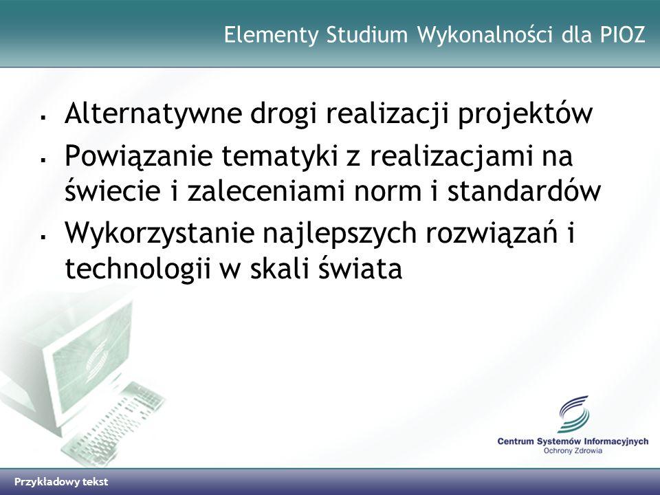 Przykładowy tekst Elementy Studium Wykonalności dla PIOZ Alternatywne drogi realizacji projektów Powiązanie tematyki z realizacjami na świecie i zalec