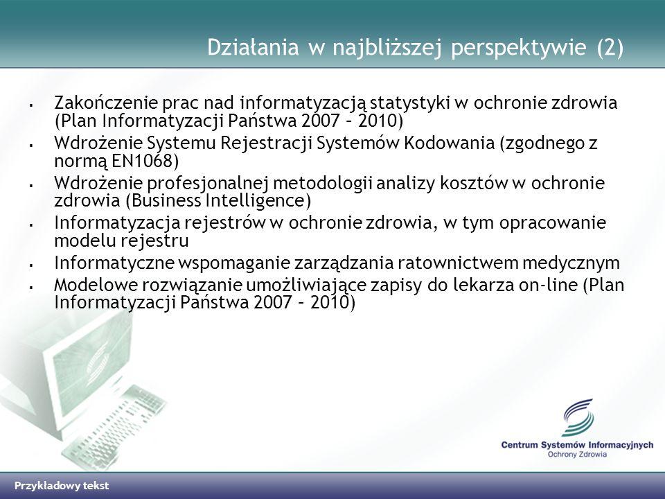 Przykładowy tekst Działania w najbliższej perspektywie (2) Zakończenie prac nad informatyzacją statystyki w ochronie zdrowia (Plan Informatyzacji Pańs
