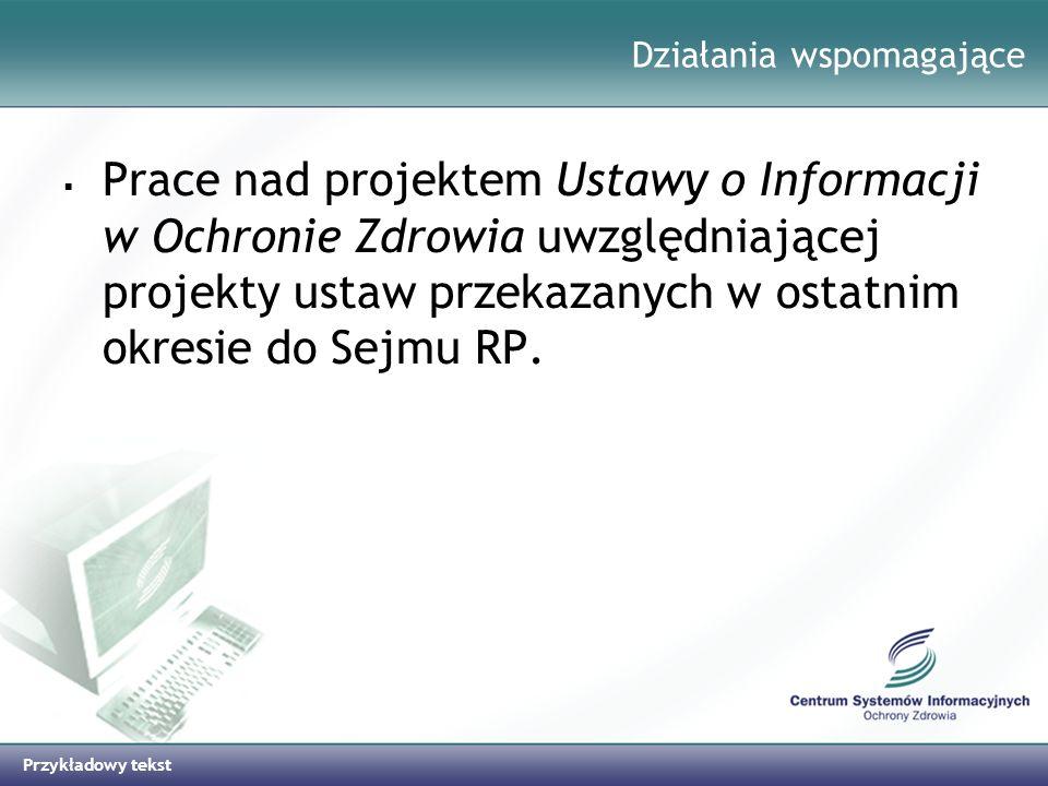 Przykładowy tekst Działania wspomagające Prace nad projektem Ustawy o Informacji w Ochronie Zdrowia uwzględniającej projekty ustaw przekazanych w osta