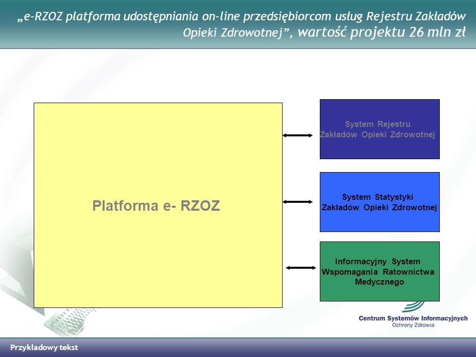 Przykładowy tekst e-RZOZ platforma udostępniania on-line przedsiębiorcom usług Rejestru Zakładów Opieki Zdrowotnej, wartość projektu 26 mln zł Platfor