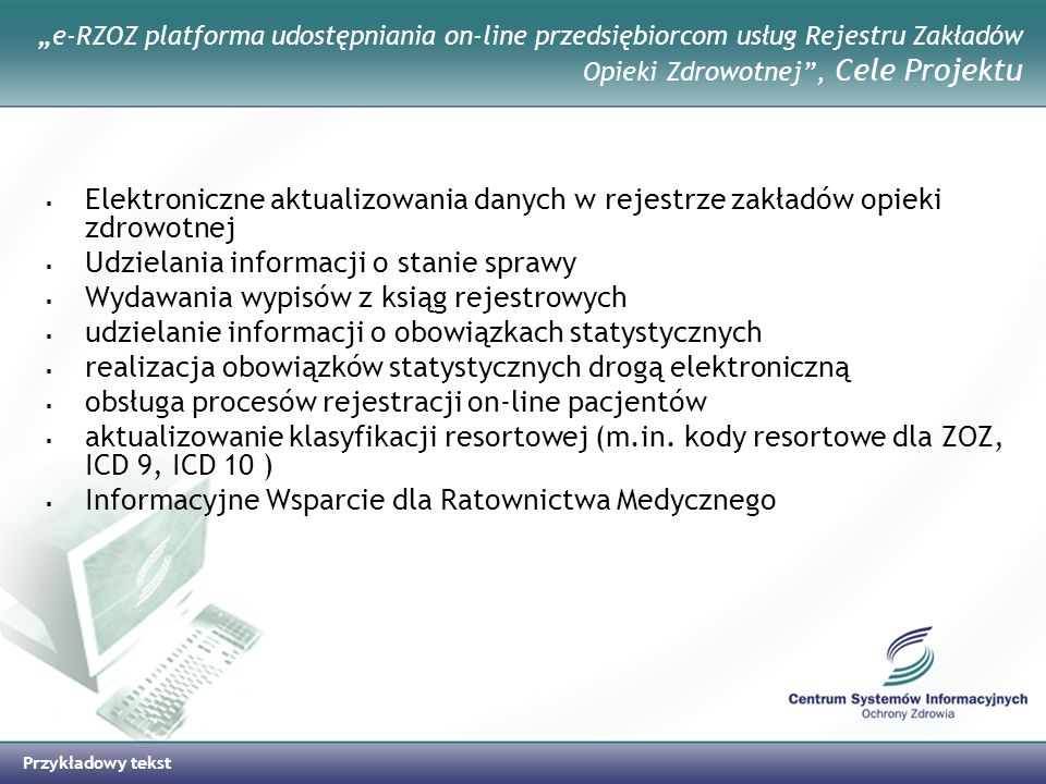 Przykładowy tekst e-RZOZ platforma udostępniania on-line przedsiębiorcom usług Rejestru Zakładów Opieki Zdrowotnej, Cele Projektu Elektroniczne aktual