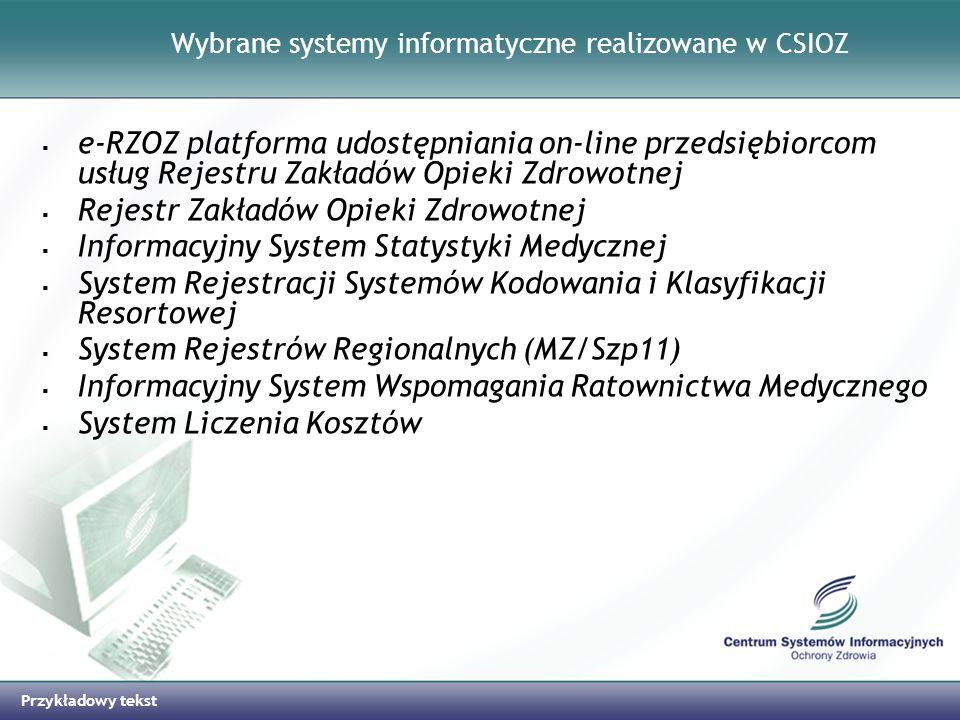 Przykładowy tekst Wybrane systemy informatyczne realizowane w CSIOZ e-RZOZ platforma udostępniania on-line przedsiębiorcom usług Rejestru Zakładów Opi