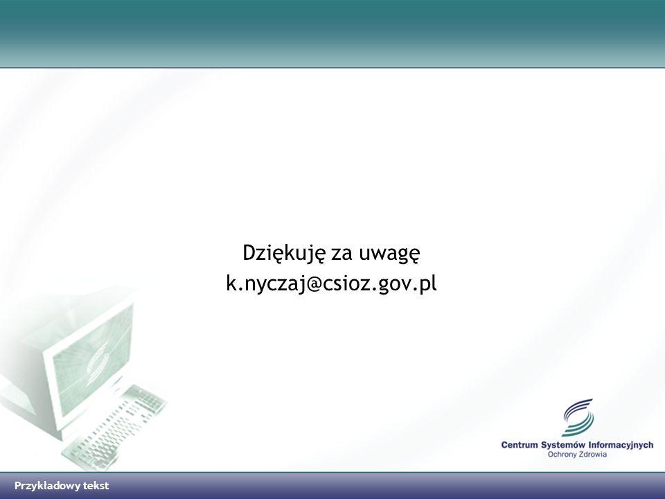Przykładowy tekst Dziękuję za uwagę k.nyczaj@csioz.gov.pl