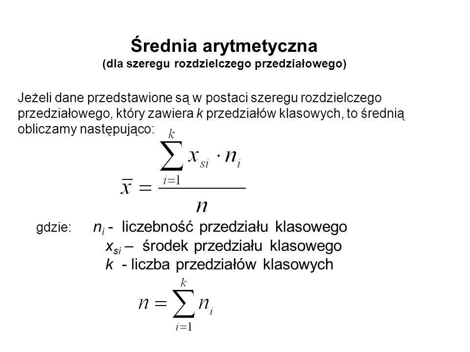 Średnia arytmetyczna (dla szeregu rozdzielczego przedziałowego) gdzie: n i - liczebność przedziału klasowego x si – środek przedziału klasowego k - li