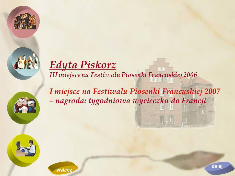 Edyta Piskorz III miejsce na Festiwalu Piosenki Francuskiej 2006 I miejsce na Festiwalu Piosenki Francuskiej 2007 – nagroda: tygodniowa wycieczka do F