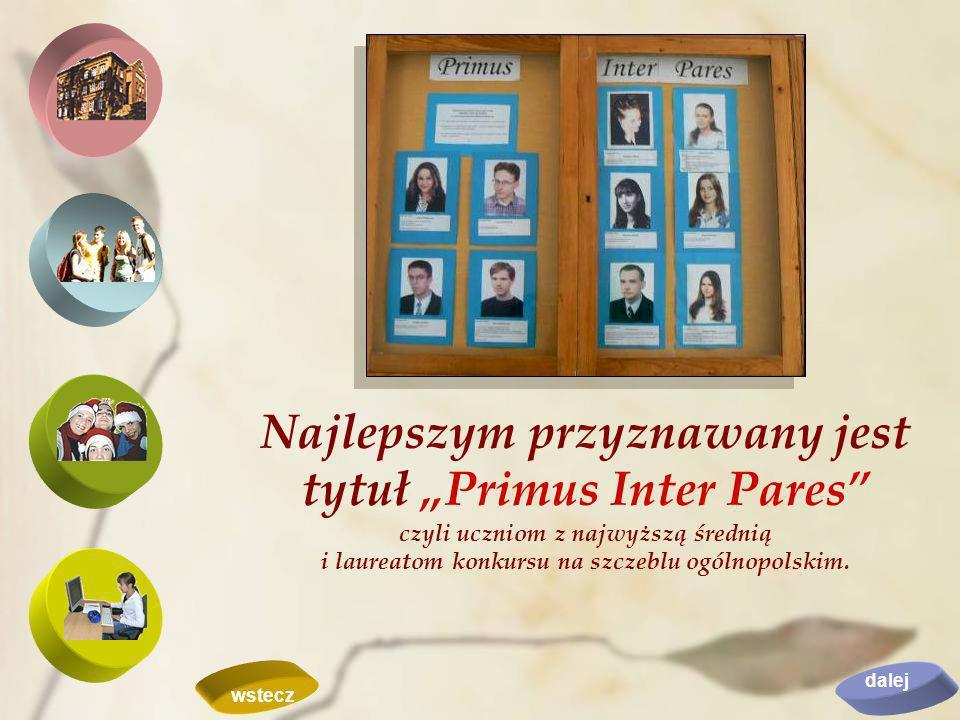 Najlepszym przyznawany jest tytuł Primus Inter Pares czyli uczniom z najwyższą średnią i laureatom konkursu na szczeblu ogólnopolskim. dalej wstecz