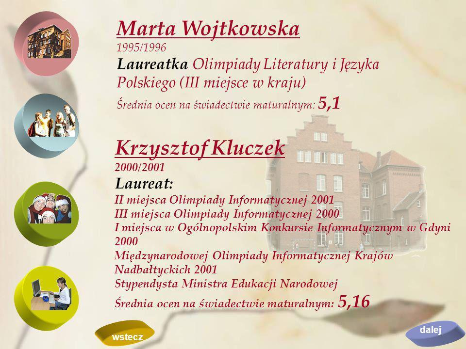Marta Wojtkowska 1995/1996 Laureatka Olimpiady Literatury i Języka Polskiego (III miejsce w kraju) Średnia ocen na świadectwie maturalnym: 5,1 Krzyszt