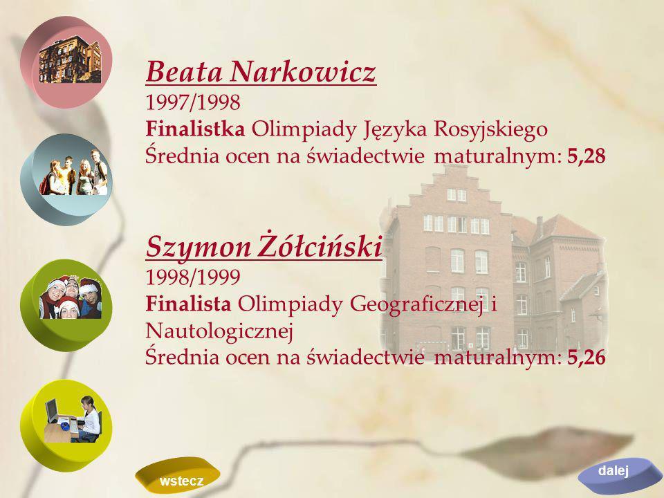 Beata Narkowicz 1997/1998 Finalistka Olimpiady Języka Rosyjskiego Średnia ocen na świadectwie maturalnym: 5,28 Szymon Żółciński 1998/1999 Finalista Ol