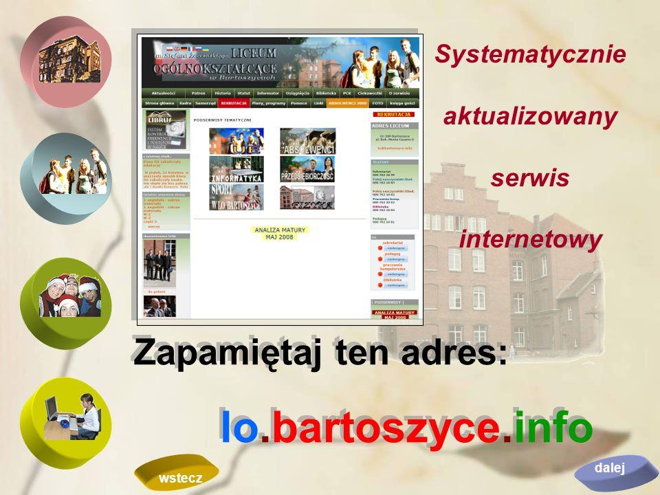 Systematycznie aktualizowany serwis internetowy Zapamiętaj ten adres: lo.bartoszyce.info Zapamiętaj ten adres: lo.bartoszyce.info dalej wstecz