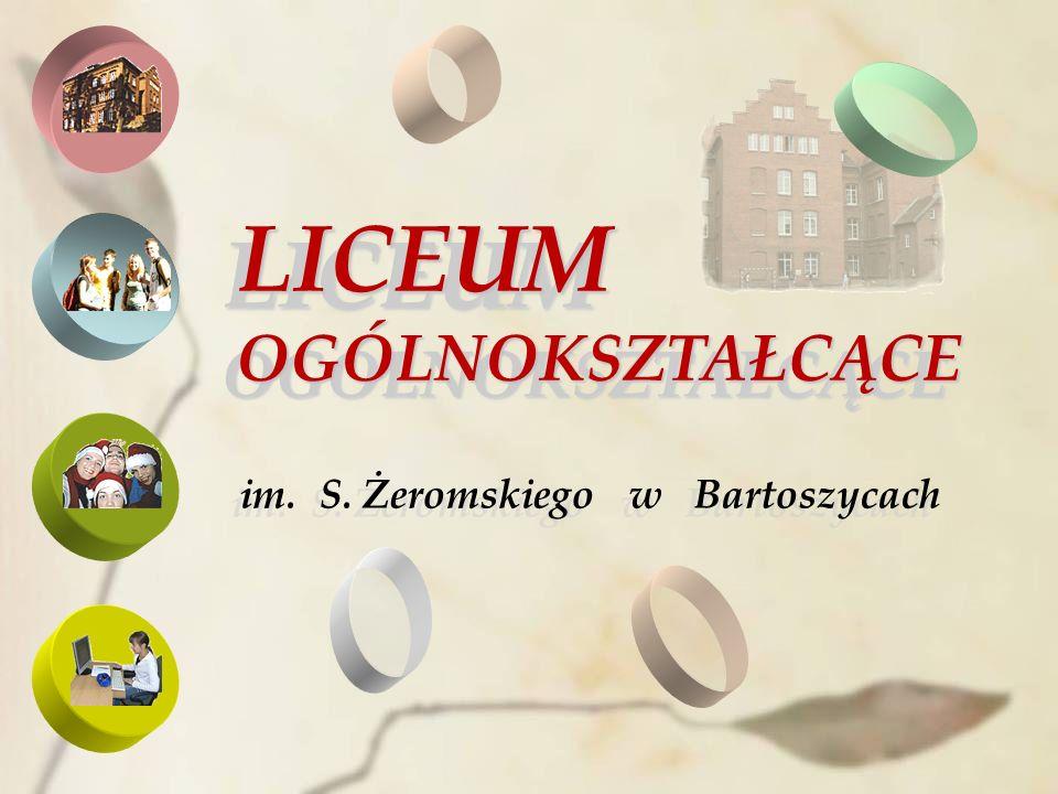 LICEUM OGÓLNOKSZTAŁCĄCE im. S. Żeromskiego w Bartoszycach