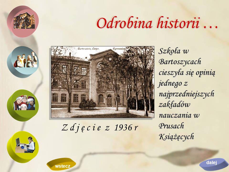 Szkoła w Bartoszycach cieszyła się opinią jednego z najprzedniejszych zakładów nauczania w Prusach Książęcych Z d j ę c i e z 1936 r Odrobina historii