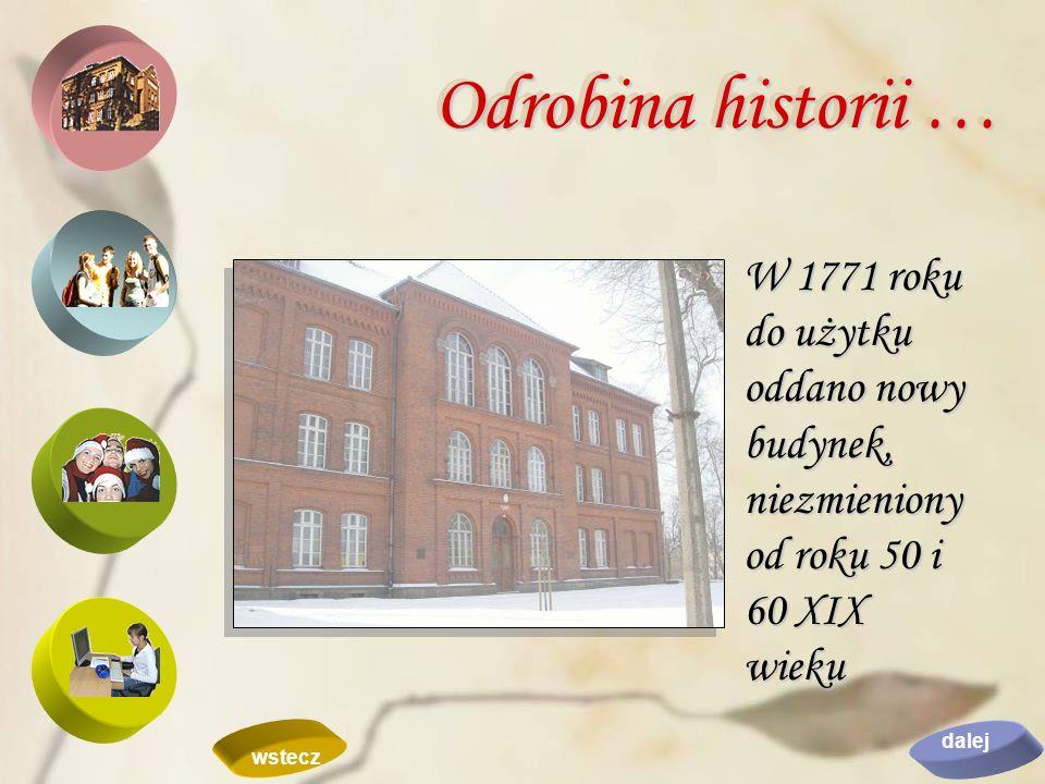 W 1771 roku do użytku oddano nowy budynek, niezmieniony od roku 50 i 60 XIX wieku Odrobina historii … dalej wstecz