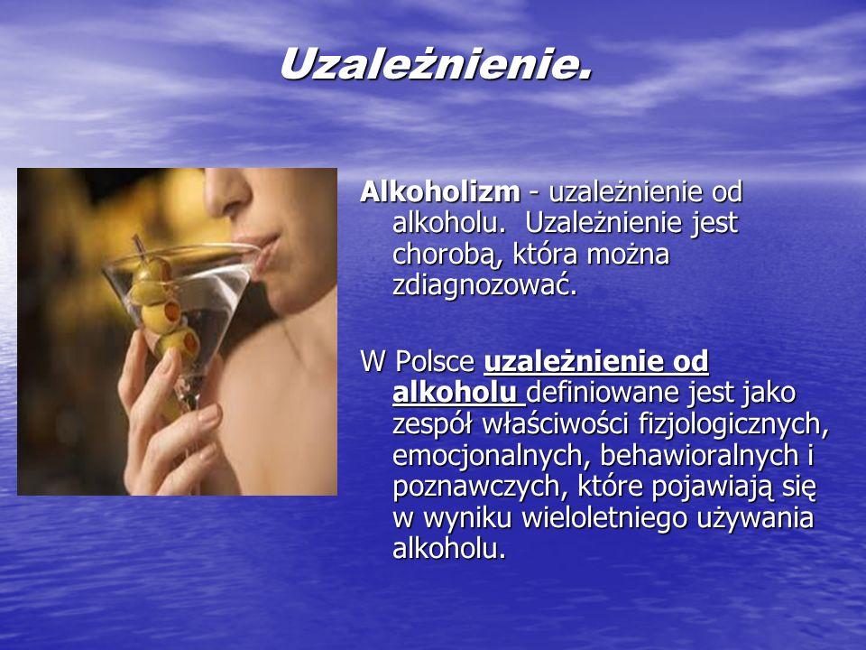 Uzależnienie. Alkoholizm - uzależnienie od alkoholu. Uzależnienie jest chorobą, która można zdiagnozować. W Polsce uzależnienie od alkoholu definiowan