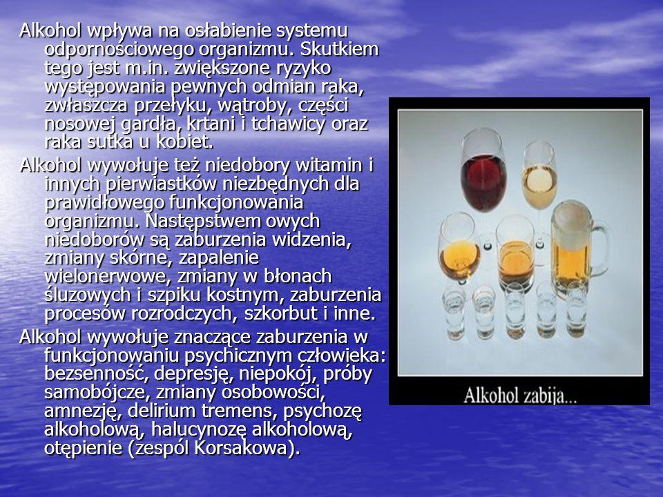 Alkohol wpływa na osłabienie systemu odpornościowego organizmu. Skutkiem tego jest m.in. zwiększone ryzyko występowania pewnych odmian raka, zwłaszcza