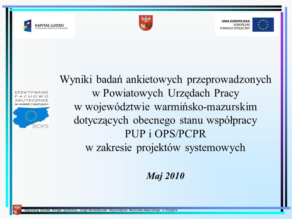 Regionalny Ośrodek Polityki Społecznej, Urząd Marszałkowski Województwa Warmińsko-Mazurskiego w Olsztynie Partnerstwo OPS/PCPR z PUP w 2010 roku Jaki wg Państwa powinien być cel partnerstwa zadaniowego między OPS i PUP.