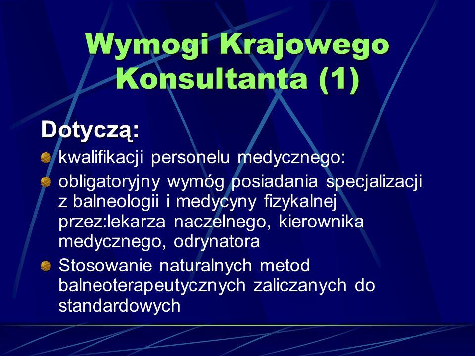Wymogi Krajowego Konsultanta (1) Dotyczą: kwalifikacji personelu medycznego: obligatoryjny wymóg posiadania specjalizacji z balneologii i medycyny fiz