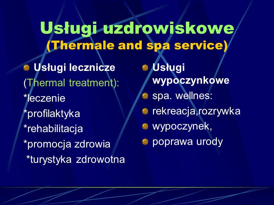 Usługi uzdrowiskowe (Thermale and spa service) Usługi lecznicze (Thermal treatment): *leczenie *profilaktyka *rehabilitacja *promocja zdrowia *turysty