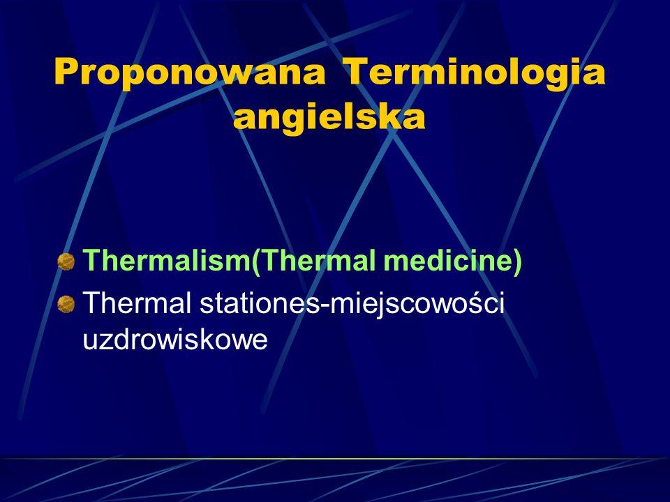 Proponowana Terminologia angielska Thermalism(Thermal medicine) Thermal stationes-miejscowości uzdrowiskowe