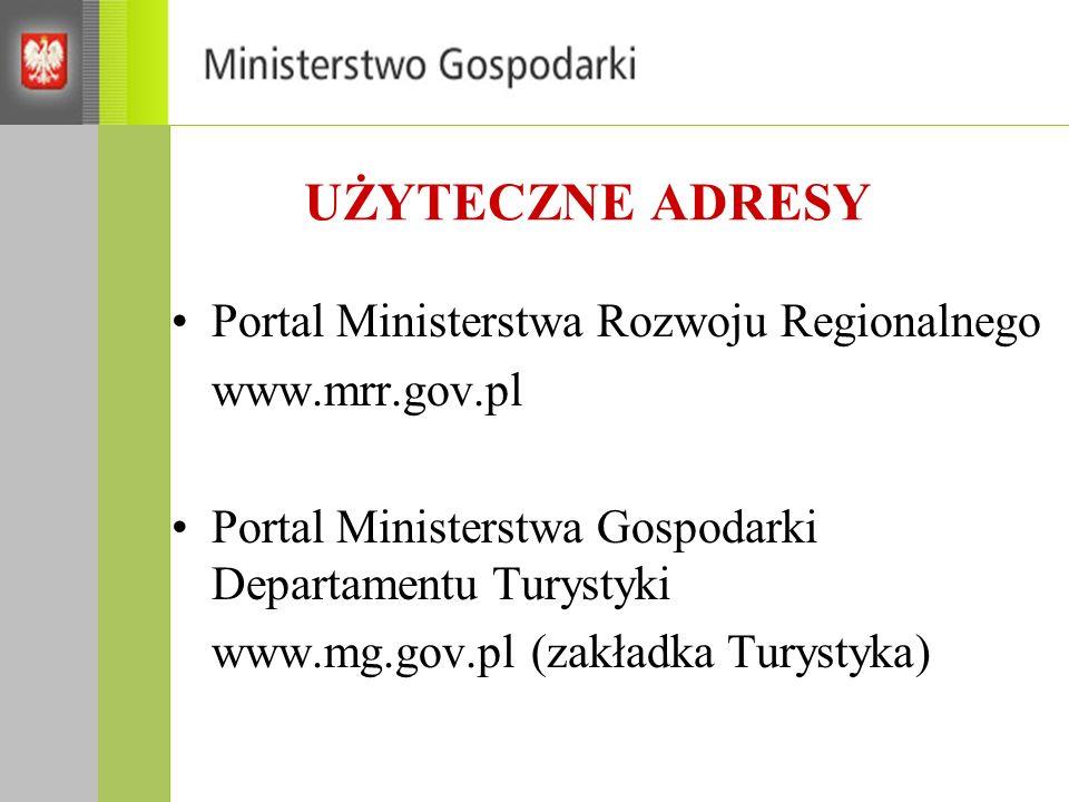 UŻYTECZNE ADRESY Portal Ministerstwa Rozwoju Regionalnego www.mrr.gov.pl Portal Ministerstwa Gospodarki Departamentu Turystyki www.mg.gov.pl (zakładka