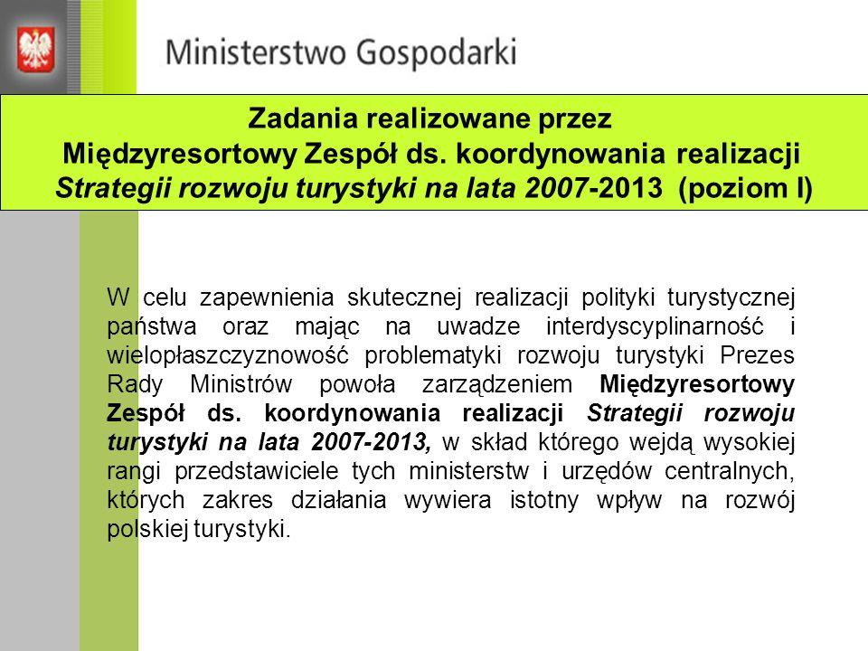 1) przeprowadzenie analizy obowiązujących regulacji prawnych mających wpływ na rozwój turystyki oraz opracowanie propozycji założeń rozwiązań legislacyjnych w przedmiotowym zakresie; 2) opracowanie projektu kierunków działań zmierzających do wzmocnienia konkurencyjności polskiego produktu turystycznego; 3) koordynowanie współpracy w zakresie promocji turystycznej Polski i kształtowania jej wizerunku jako kraju atrakcyjnego turystycznie ; Zadania Międzyresortowego Zespołu ds.