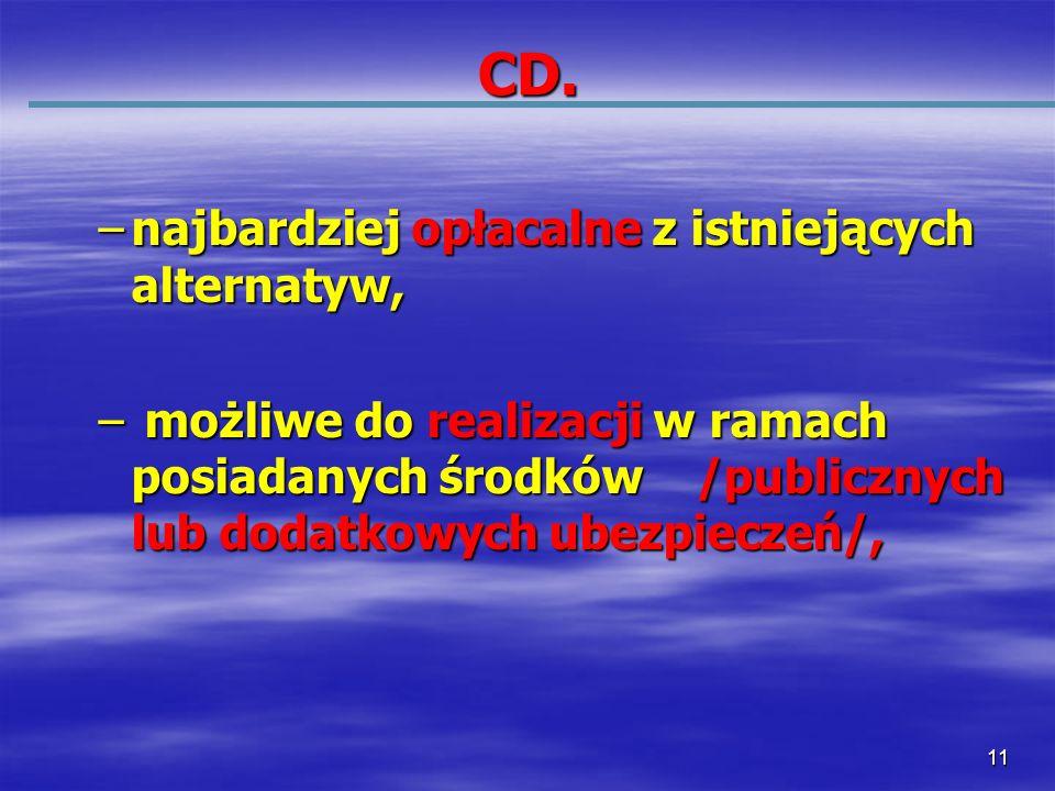 11 CD. –najbardziej opłacalne z istniejących alternatyw, – możliwe do realizacji w ramach posiadanych środków /publicznych lub dodatkowych ubezpieczeń