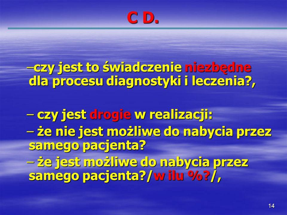 14 C D. –czy jest to świadczenie niezbędne dla procesu diagnostyki i leczenia?, – czy jest drogie w realizacji: – że nie jest możliwe do nabycia przez