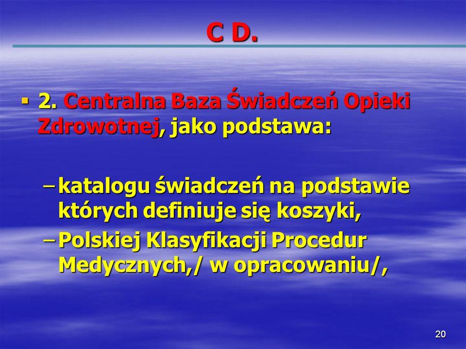 20 C D. 2. Centralna Baza Świadczeń Opieki Zdrowotnej, jako podstawa: 2. Centralna Baza Świadczeń Opieki Zdrowotnej, jako podstawa: –katalogu świadcze