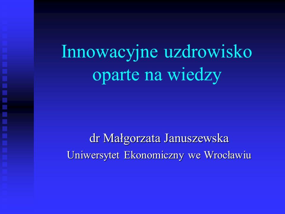 Innowacyjne uzdrowisko oparte na wiedzy dr Małgorzata Januszewska Uniwersytet Ekonomiczny we Wrocławiu